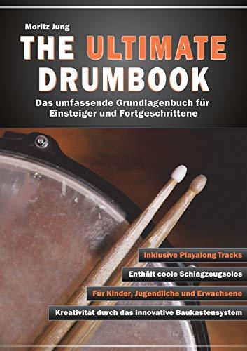The Ultimate Drumbook, Das umfassende Grundlagen-Buch für Einsteiger und Fortgeschrittene, Schlagzeug Lernen Schlagzeugunterricht Autodidakt Kinder bis Erwachsene, Lehrbuch mit MP3s