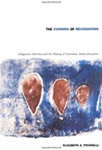The Cunning of Recognition: Indigenous Alterities and the Making of Australian Multiculturalism (Politics, History, and Culture)