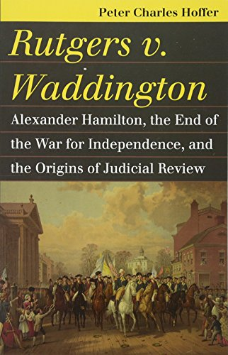 Rutgers v. Waddington: Alexander Hamilton, the End of the War for Independence, and the Origins of Judicial Review (Land