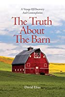 The Truth About the Barn: A Voyage of Discovery and Contemplation