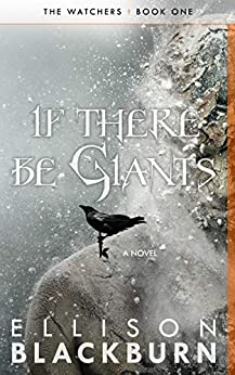 If There Be Giants: a Novel (The Watchers Book 1) by [Ellison Blackburn]