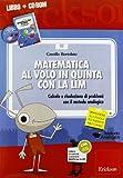 Matematica al volo in quinta con la LIM. Calcolo e risoluzione di problemi con il metodo a...