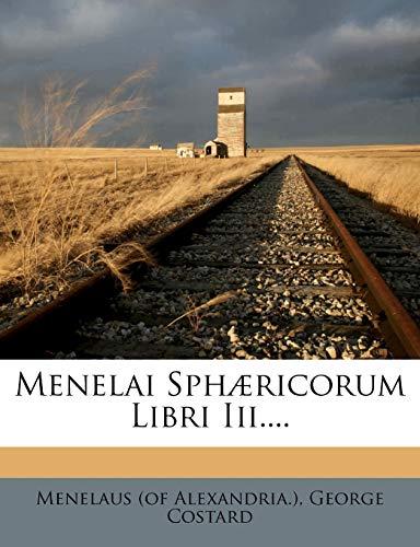 Menelai Sphæricorum Libri Iii.... (Latin Edition)