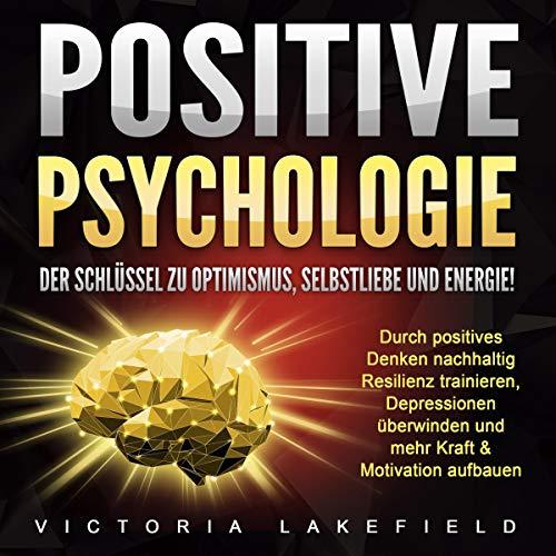 Positive Psychologie. Der Schlüssel zu Optimismus, Selbstliebe und Energie! Titelbild