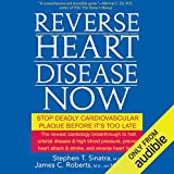 Reverse Heart Disease Now: Stop Deadly Cardiovascular Plaque Before It s Too Late