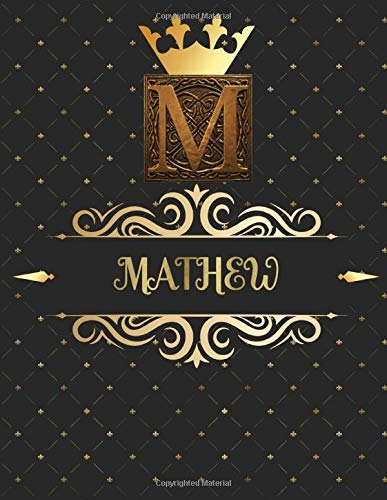 Mathew: Unique Personalized Gift for Him - Writing Journal / Notebook for Men with Gold Monogram Initials Names Journals to Write with 120 Pages of ... Cool Present for Male (Mathew Book, Band 1)