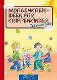 Morgenkreisideen für Krippenkinder: fürs ganze Jahr (Die Praxisreihe für Kiga und Kita) (Die Praxisreihe für Kindergarten und Kita)
