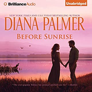 Before Sunrise                   By:                                                                                                                                 Diana Palmer                               Narrated by:                                                                                                                                 Cristina Panfilio                      Length: 8 hrs and 12 mins     207 ratings     Overall 4.4