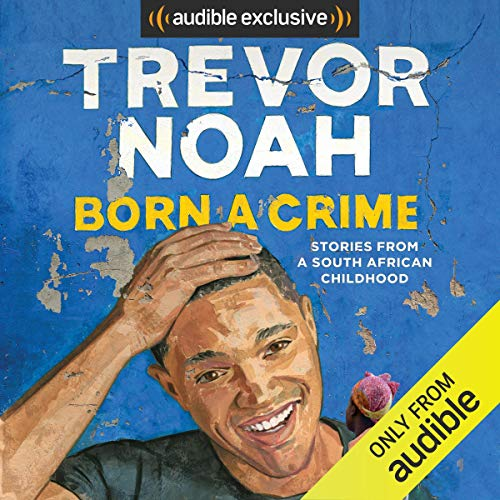 Born a Crime     Stories from a South African Childhood              By:                                                                                                                                 Trevor Noah                               Narrated by:                                                                                                                                 Trevor Noah                      Length: 8 hrs and 44 mins     122,774 ratings     Overall 4.9