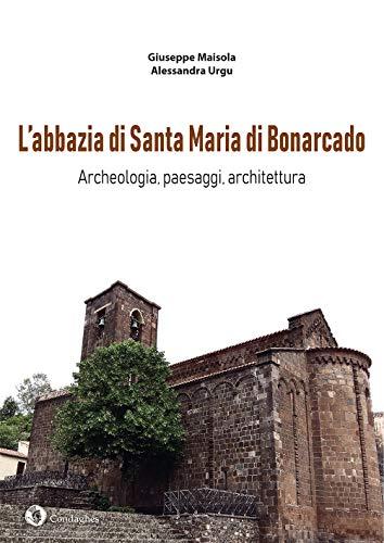 L'abbazia di Santa Maria di Bonarcado. Archeologia, paesaggi, architettura