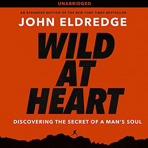 Wild at Heart Audiobook By John Eldredge cover art
