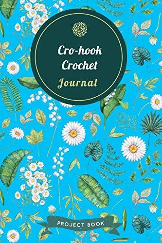 Cro-hook Crochet Journal: Cute Floral Spring Themed Crochet Notebook for Serious Needlework Lovers - 6