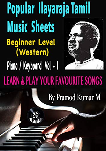 ILAYARAJA POPULAR TAMIL FILM SONGS MUSIC SHEETS FOR PIANO / KEYBOARD WESTERN BEGINNER LEVEL VOL - 1: LEARN & PLAY YOUR FAVOURITE SONGS (VOLUME) (English Edition)