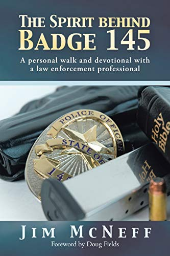 Spirit Behind Badge 145, The: A Personal Walk and Devotional With a Law Enforcement Professional