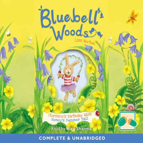 Bluebell Woods     Florence's Birthday Wish & Honey's Summer Ball              By:                                                                                                                                 Liss Norton                               Narrated by:                                                                                                                                 Rita Sharma                      Length: 1 hr and 58 mins     1 rating     Overall 5.0