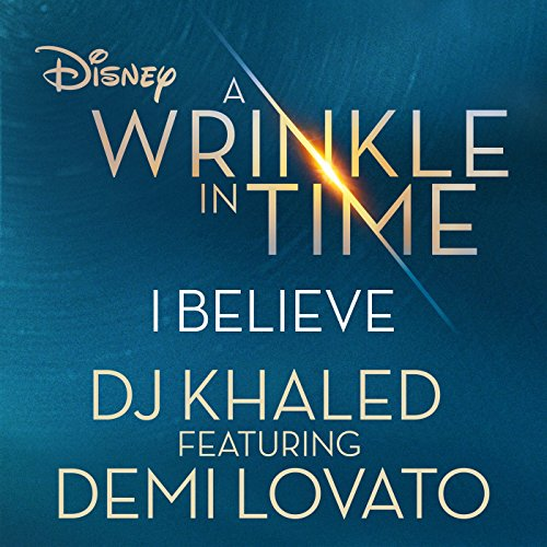 I Believe (As featured in the Walt Disney Pictures' 'A WRINKLE IN TIME')