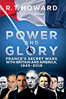 Power and Glory: France's Secret Wars With Britain and America, 1945-2016