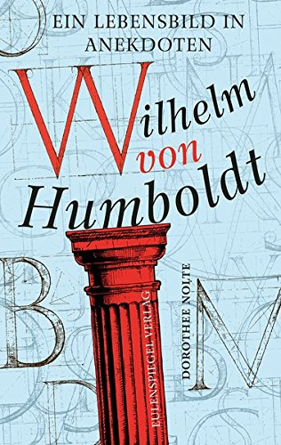 Wilhelm von Humboldt: Ein Lebensbild in Anekdoten
