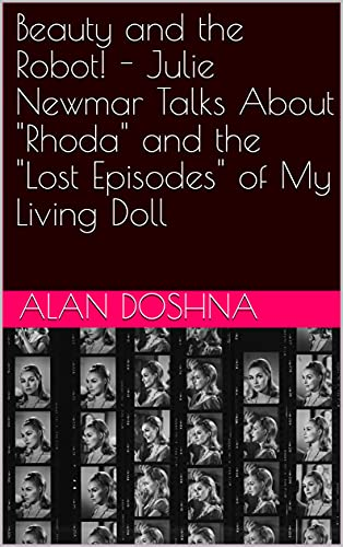 """Beauty and the Robot! - Julie Newmar Talks About """"Rhoda"""" and the """"Lost Episodes"""" of My Living Doll (English Edition)"""