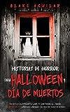 Historias de Horror para Halloween y Día de Muertos: Casos Escalofriantes que te Quitaran el Sueño. 2 Libros en 1 - Cementerios Embrujados, Historias de Terror de Demonios