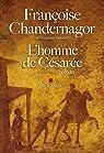 L'homme de Césarée par Chandernagor