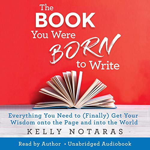 The Book You Were Born to Write Audiobook By Kelly Notaras cover art