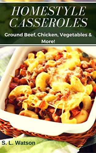 Homestyle Casseroles: Ground Beef, Chicken, Vegetables & More! (Southern Cooking Recipes)