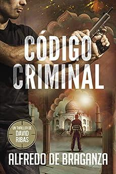 CÓDIGO CRIMINAL: un thriller de David Ribas (David Ribas (Thrillers en español) nº 7) de [Alfredo De Braganza, Giovanni Banfi]