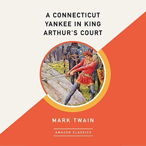 Page de couverture de A Connecticut Yankee in King Arthur's Court (AmazonClassics Edition)