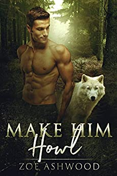 Make Him Howl (Shift Book 3) by [Zoe Ashwood]