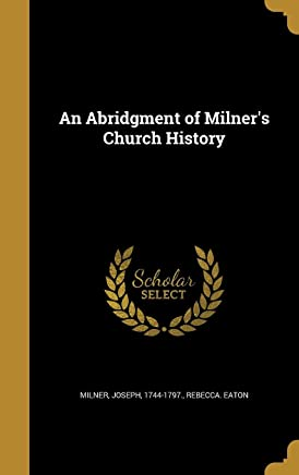 An Abridgment of Milner's Church History