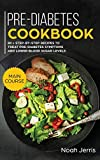 Pre-Diabetes Cookbook: MAIN COURSE - 80 + Step-By-step Recipes to Treat Pre-diabetes Symptoms and Lower Blood Sugar Levels (Proven Insulin Resistance Recipes)