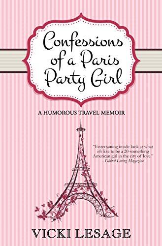 Confessions of a Paris Party Girl: A Humorous Travel Memoir (Paris Confessions Book 1)