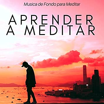Aprender a Meditar - Musica de Fondo para Meditar, Hacer Yoga, Pilates, Ayurveda, Masajes