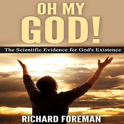 Oh My God! The Scientific Evidence for God's Existence audiobook cover art