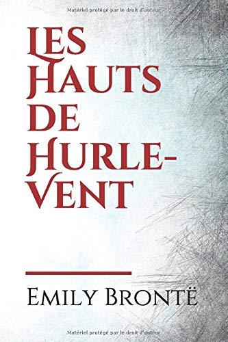 Les Hauts de Hurle-Vent: l'unique roman d'Emily Brontë, publié pour la première fois en 1847 sous le pseudonyme d'Ellis Bell. Il est cité par William ... 1954 parmi parmi les dix plus grands romans.