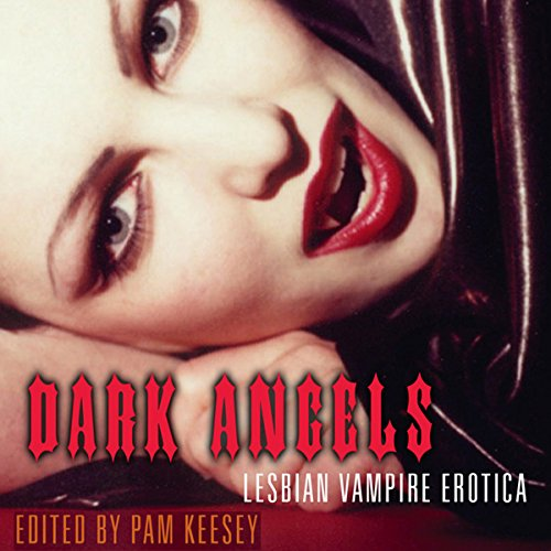 Dark Angels     Lesbian Vampire Erotica              By:                                                                                                                                 Pam Keesey (editor)                               Narrated by:                                                                                                                                 Veronica Laine                      Length: 5 hrs and 16 mins     Not rated yet     Overall 0.0