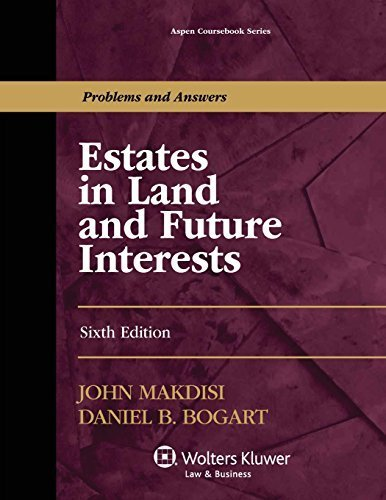 Estates in Land and Future Interests, Sixth Edition (Aspen Coursebook) 6th edition by John Makdisi, Daniel B. Bogart (2013) Taschenbuch