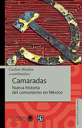 CAMARADAS Nueva historia del comunismo  en México (Biblioteca Mexicana/ Mexican Library)