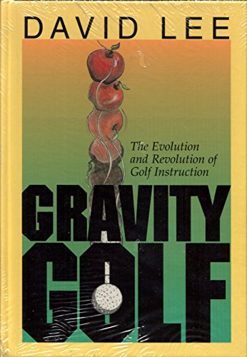 Gravity Golf: The Evolution & Revolution of Golf Instruction