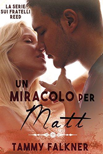 Un miracolo per Matt (La Serie Sui Fratelli Reed Vol. 7)