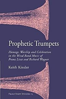 Prophetic Trumpets – Homage, Worship, and Celebration in the Wind Band Music of Franz Liszt and Richard Wagner