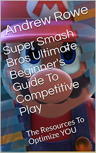 Super Smash Bros Ultimate Beginner's Guide To Competitive Play: The Resources To Optimize YOU (English Edition)
