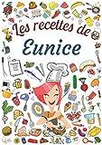 Les recettes de Eunice: Cahier de recettes à remplir pour 100 recettes A4 | Prénom personnalisé Eunice | Cadeau d'anniversaire pour femme, maman, sœur ...| Grand format A4 (21 x 29.7 cm)