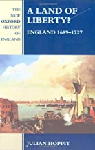 A Land of Liberty?: England 1689-1727 (New Oxford History of England)