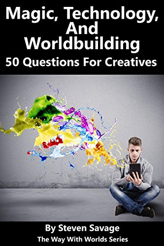 Magic, Technology, And Worldbuilding: 50 Questions For Creatives (The Way With Worlds Series) (English Edition)