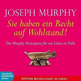 Sie haben ein Recht auf Wohlstand     Die Murphy-Prinzipien für ein Leben in Fülle              Autor:                                                                                                                                 Joseph Murphy                               Sprecher:                                                                                                                                 Axel Wostry                      Spieldauer: 2 Std. und 22 Min.     230 Bewertungen     Gesamt 4,7