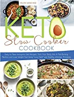 Keto Slow Cooker Cookbook.: Easy to Make Ketogenic Diet Recipes. Turn Your Body Into A Fat-Burning Machine and Lose Weight Fast Using Low Carb and Healthy Lifestyle Principles.