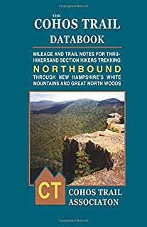 The Cohos Trail Databook. Northbound: Mileage and Trail Notes for Thru-Hikers and Section Hikers Trekking Through New Hampshire's White Mountains and Great North Woods