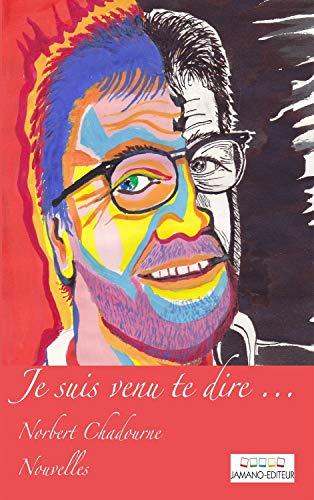Je suis venu te dire...: des nouvelles (French Edition)